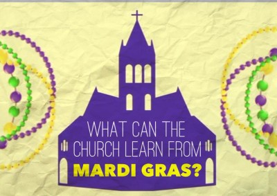 Pastor Dean Ross–What Can the Church Learn From Mardi Gras? graphic